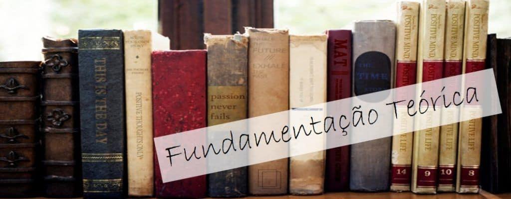 Fundamentação Teórica: como fazer, o que é, dicas e sugestões para o seu TCC